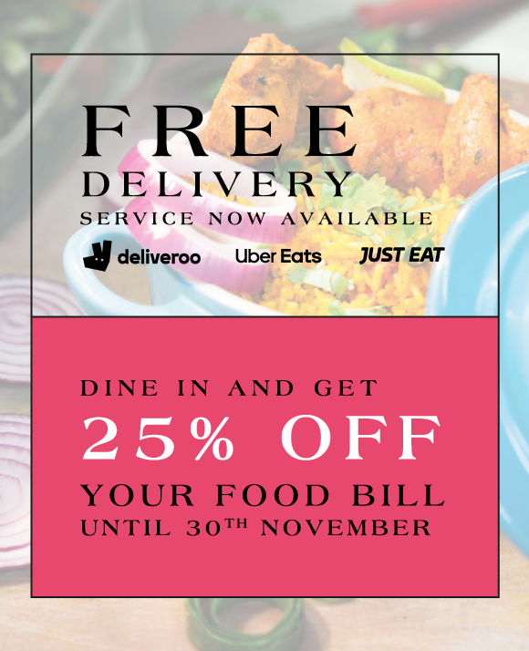 Dine in and get 25% off your food bill until 30th November. Free Delivery available - order through Deliveroo, Uber Eats or Just Eat.