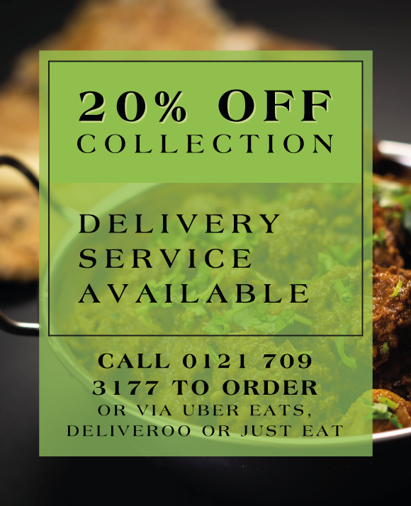 20% off collection: Delivery Service Available. Call 0121 709 3177 to order; or via Uber Eats, Deliveroo or Just Eat.