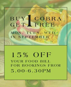 Buy 1 Cobra, get 1 free (Monday to Wednesday, throughout September). Also: 15% off your food bill for bookings from 5:00-6:30pm.